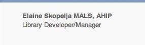 Elaine Skopelja MALS, AHIP Library Developer/Manager